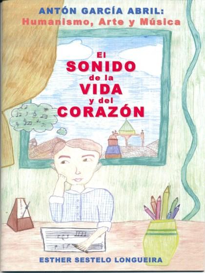Sestelo, E. (2017): El sonido de la vida y el corazón. Antón García Abril: Humanismo, Arte y Música. Editorial: Bolamar Ediciones Musicales, S.L.